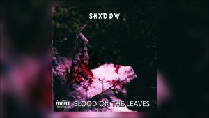 Nottingham Rapper Shadxw – Blood On The Leaves